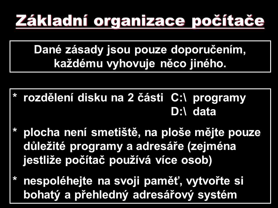 Základní organizace počítače Dané zásady jsou pouze doporučením, každému vyhovuje něco jiného. *rozdělení disku na 2 částiC:\programy D:\data *plocha