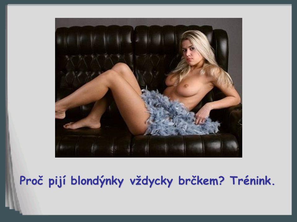 Proč nosí blondýnky kalhotky? Aby měly kotníky v teple.
