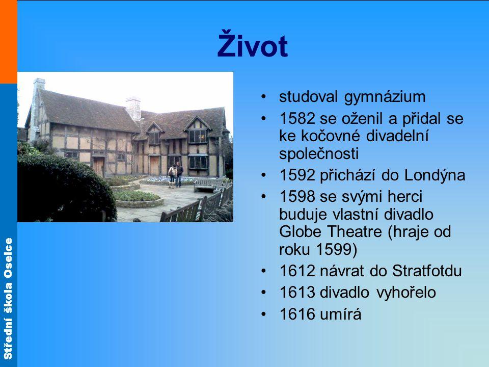 Střední škola Oselce Život studoval gymnázium 1582 se oženil a přidal se ke kočovné divadelní společnosti 1592 přichází do Londýna 1598 se svými herci