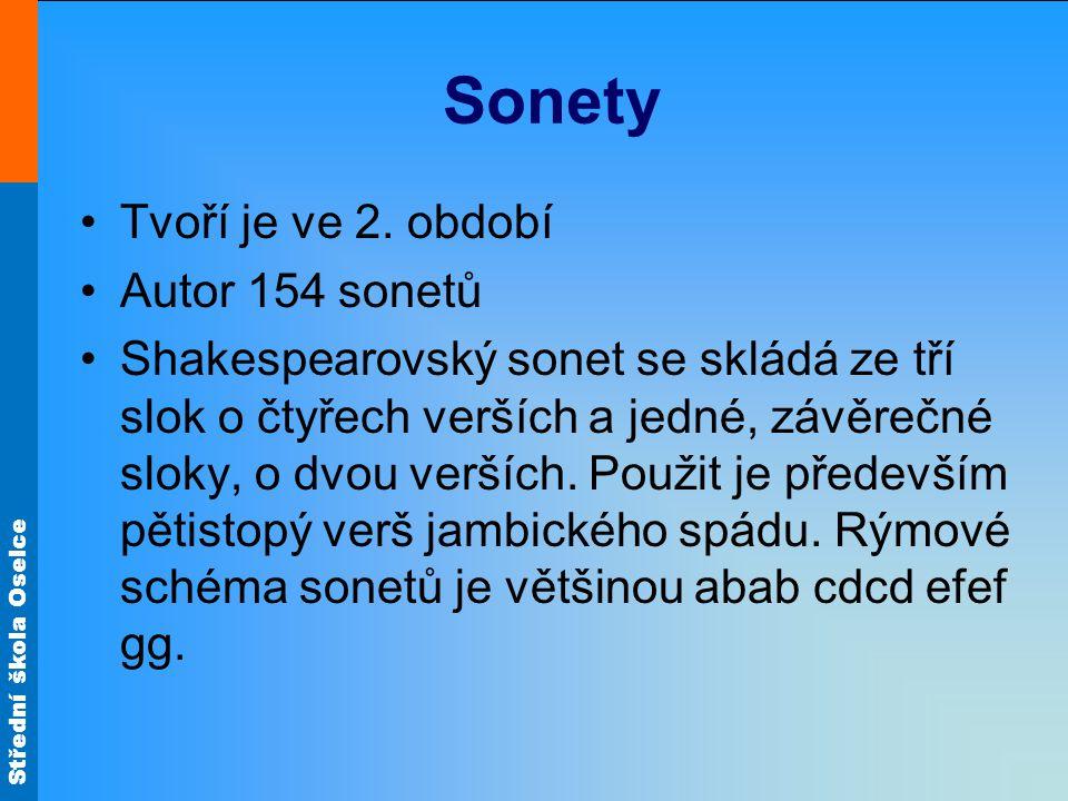 Střední škola Oselce Sonety Tvoří je ve 2. období Autor 154 sonetů Shakespearovský sonet se skládá ze tří slok o čtyřech verších a jedné, závěrečné sl