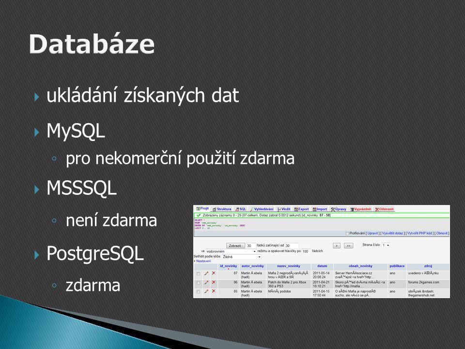  ukládání získaných dat  MySQL ◦ pro nekomerční použití zdarma  MSSSQL ◦ není zdarma  PostgreSQL ◦ zdarma