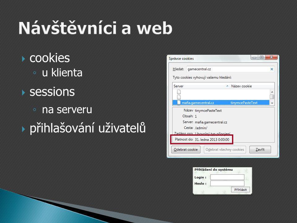  cookies ◦ u klienta  sessions ◦ na serveru  přihlašování uživatelů
