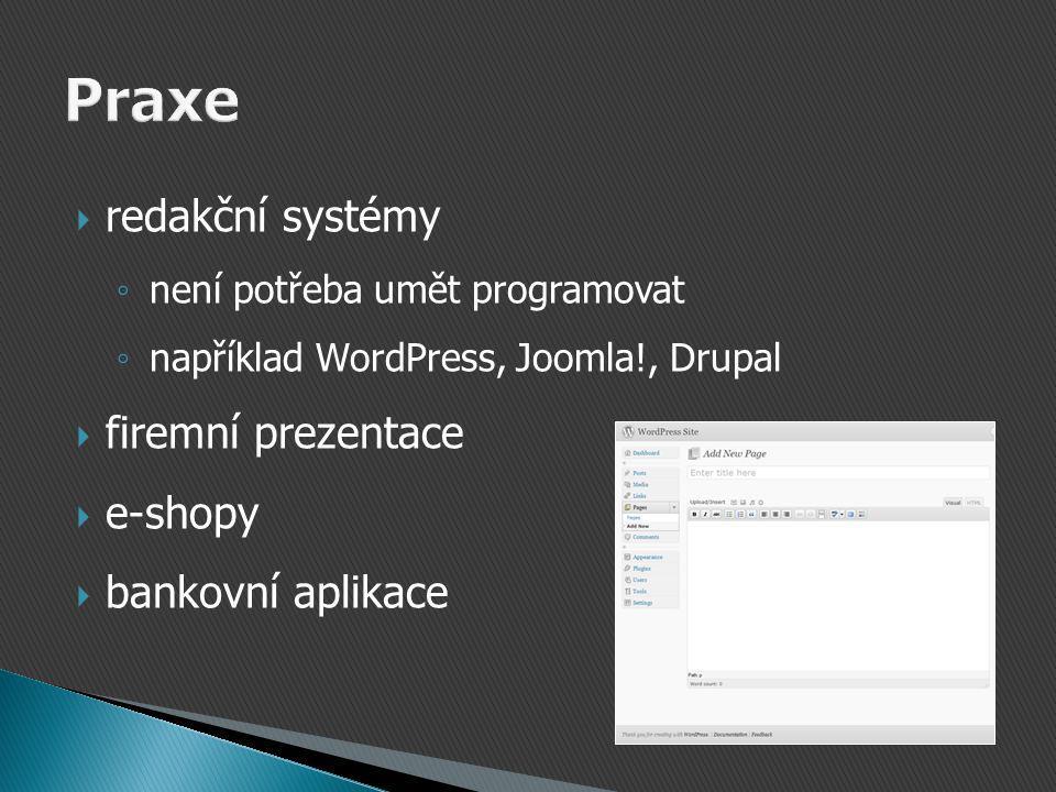  redakční systémy ◦ není potřeba umět programovat ◦ například WordPress, Joomla!, Drupal  firemní prezentace  e-shopy  bankovní aplikace