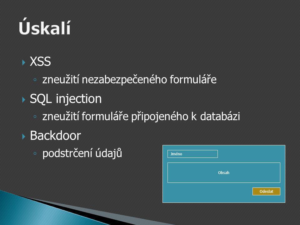  XSS ◦ zneužití nezabezpečeného formuláře  SQL injection ◦ zneužití formuláře připojeného k databázi  Backdoor ◦ podstrčení údajů Jméno Obsah Odeslat