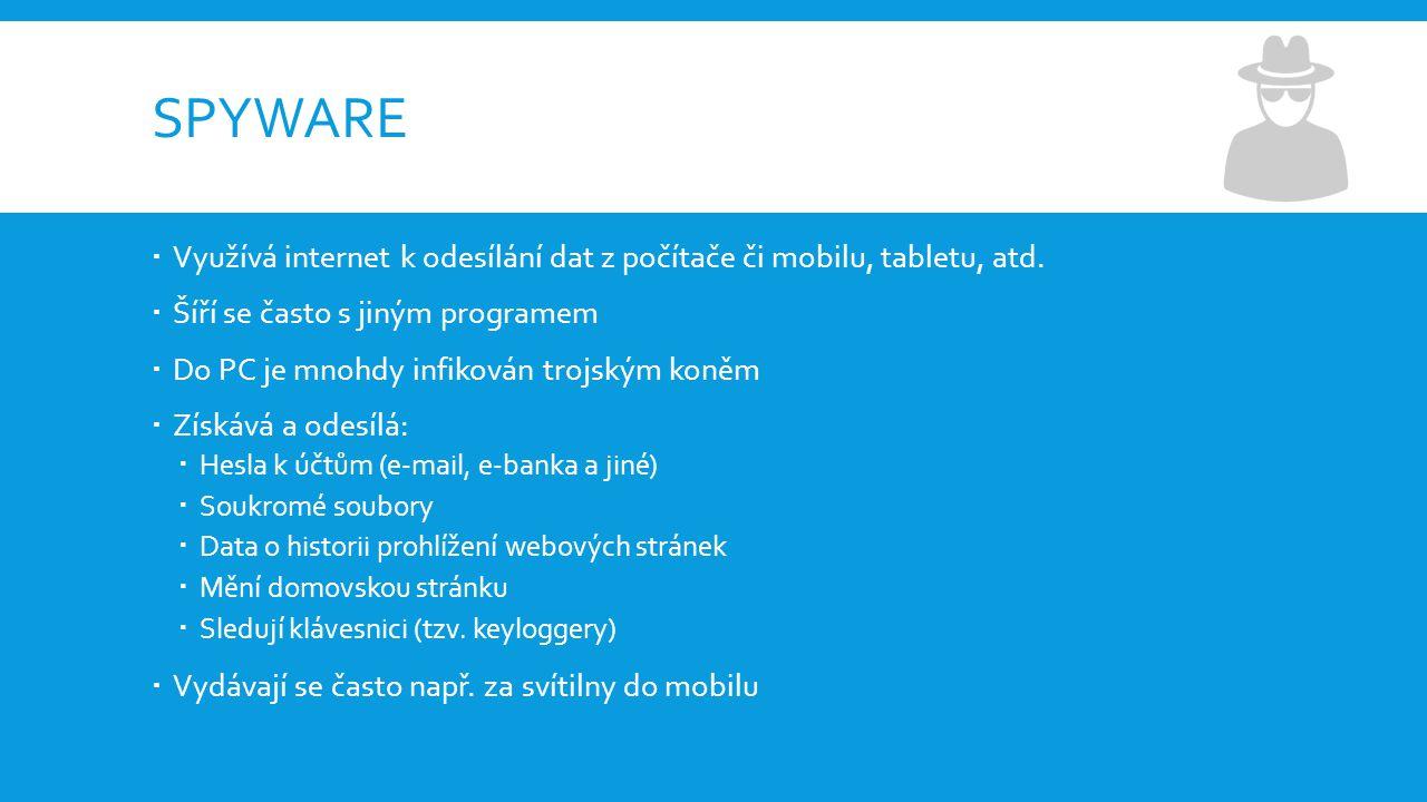 SPYWARE  Využívá internet k odesílání dat z počítače či mobilu, tabletu, atd.