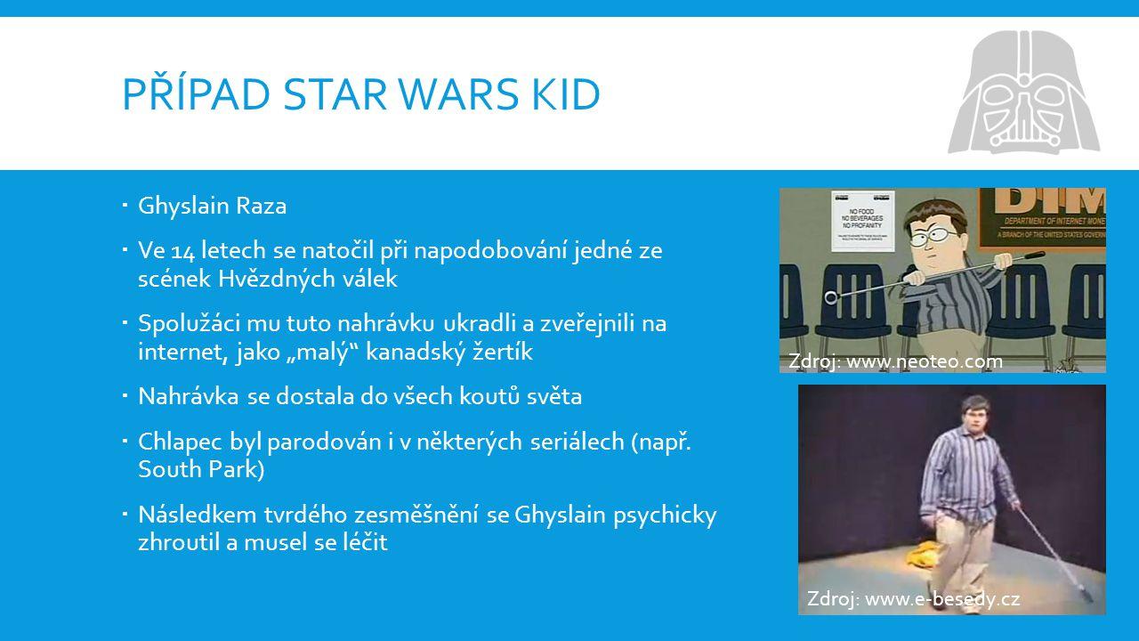 """PŘÍPAD STAR WARS KID  Ghyslain Raza  Ve 14 letech se natočil při napodobování jedné ze scének Hvězdných válek  Spolužáci mu tuto nahrávku ukradli a zveřejnili na internet, jako """"malý kanadský žertík  Nahrávka se dostala do všech koutů světa  Chlapec byl parodován i v některých seriálech (např."""