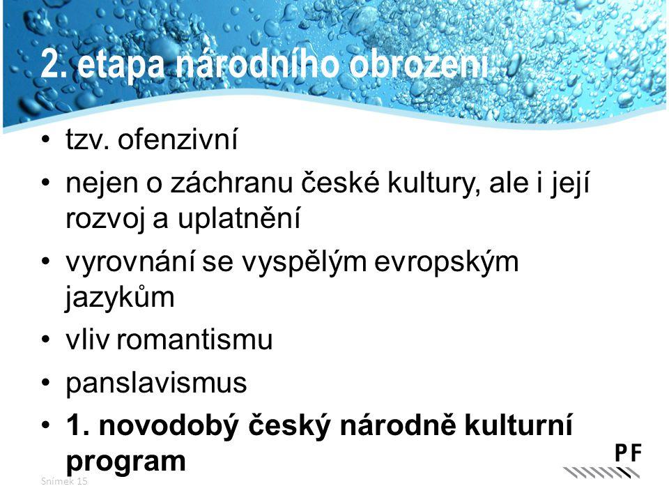 2. etapa národního obrození tzv. ofenzivní nejen o záchranu české kultury, ale i její rozvoj a uplatnění vyrovnání se vyspělým evropským jazykům vliv