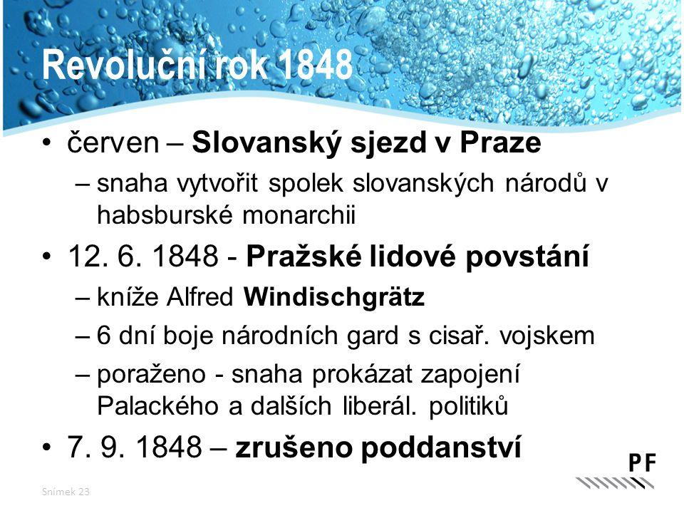 Revoluční rok 1848 červen – Slovanský sjezd v Praze –snaha vytvořit spolek slovanských národů v habsburské monarchii 12. 6. 1848 - Pražské lidové povs