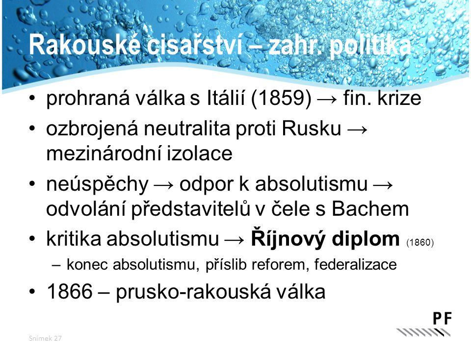 Rakouské cisařství – zahr. politika prohraná válka s Itálií (1859) → fin. krize ozbrojená neutralita proti Rusku → mezinárodní izolace neúspěchy → odp