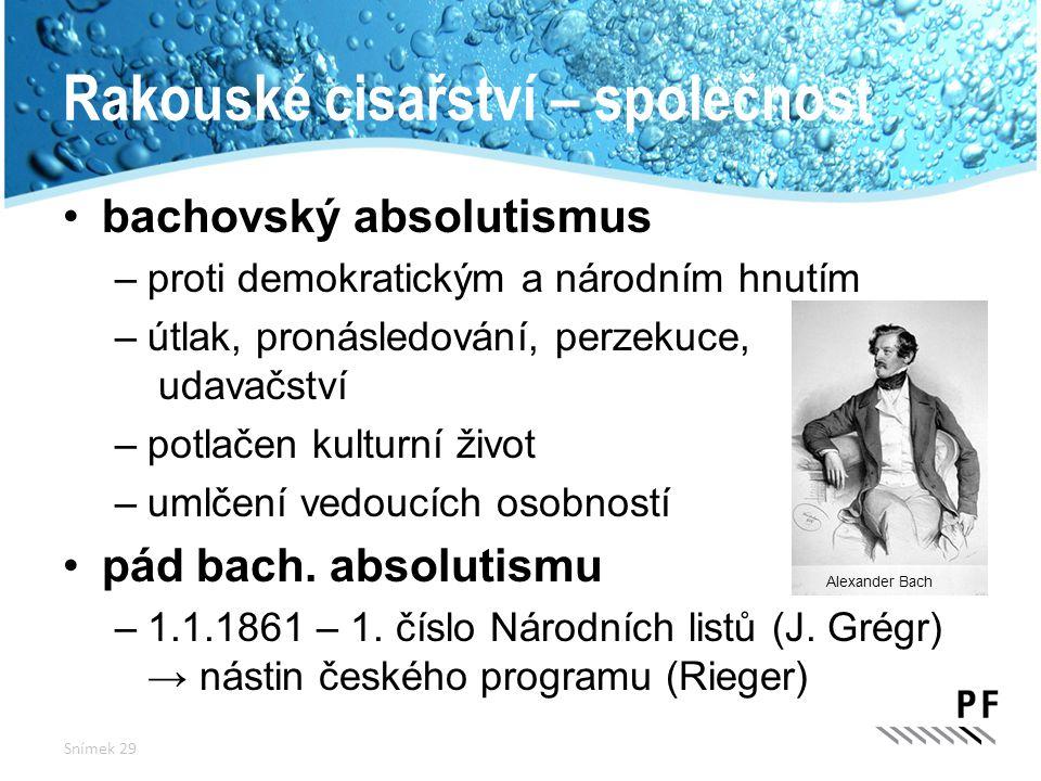 Alexander Bach bachovský absolutismus –proti demokratickým a národním hnutím –útlak, pronásledování, perzekuce, udavačství –potlačen kulturní život –u