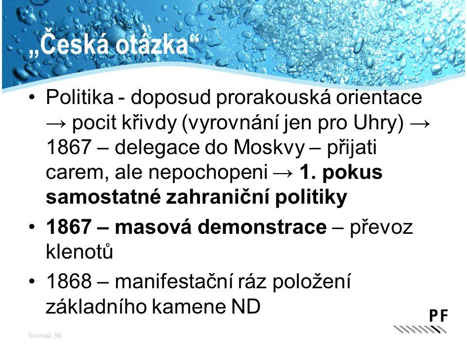"""""""Česká otázka"""" Politika - doposud prorakouská orientace → pocit křivdy (vyrovnání jen pro Uhry) → 1867 – delegace do Moskvy – přijati carem, ale nepoc"""