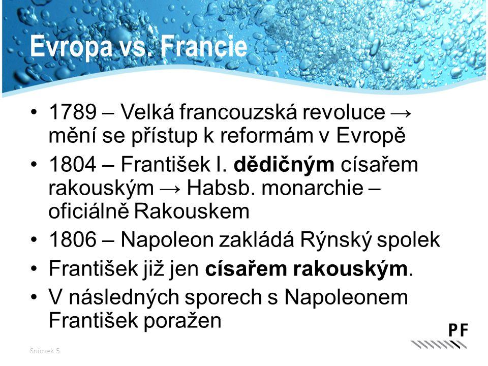 Evropa vs. Francie 1789 – Velká francouzská revoluce → mění se přístup k reformám v Evropě 1804 – František I. dědičným císařem rakouským → Habsb. mon
