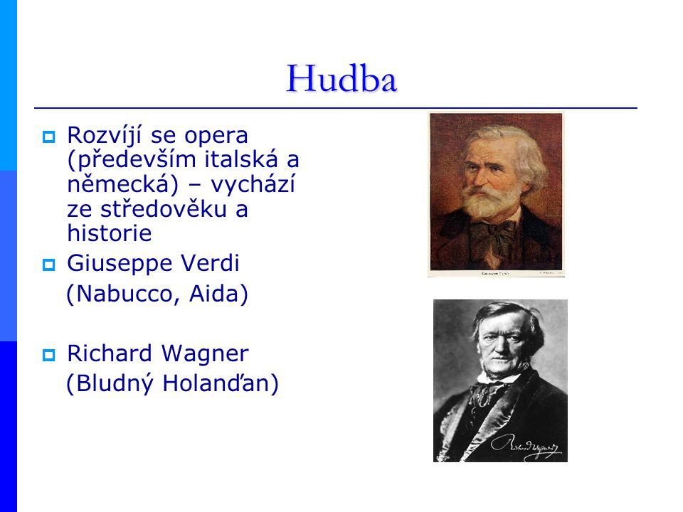 Hudba  Rozvíjí se opera (především italská a německá) – vychází ze středověku a historie  Giuseppe Verdi (Nabucco, Aida)  Richard Wagner (Bludný Holanďan)