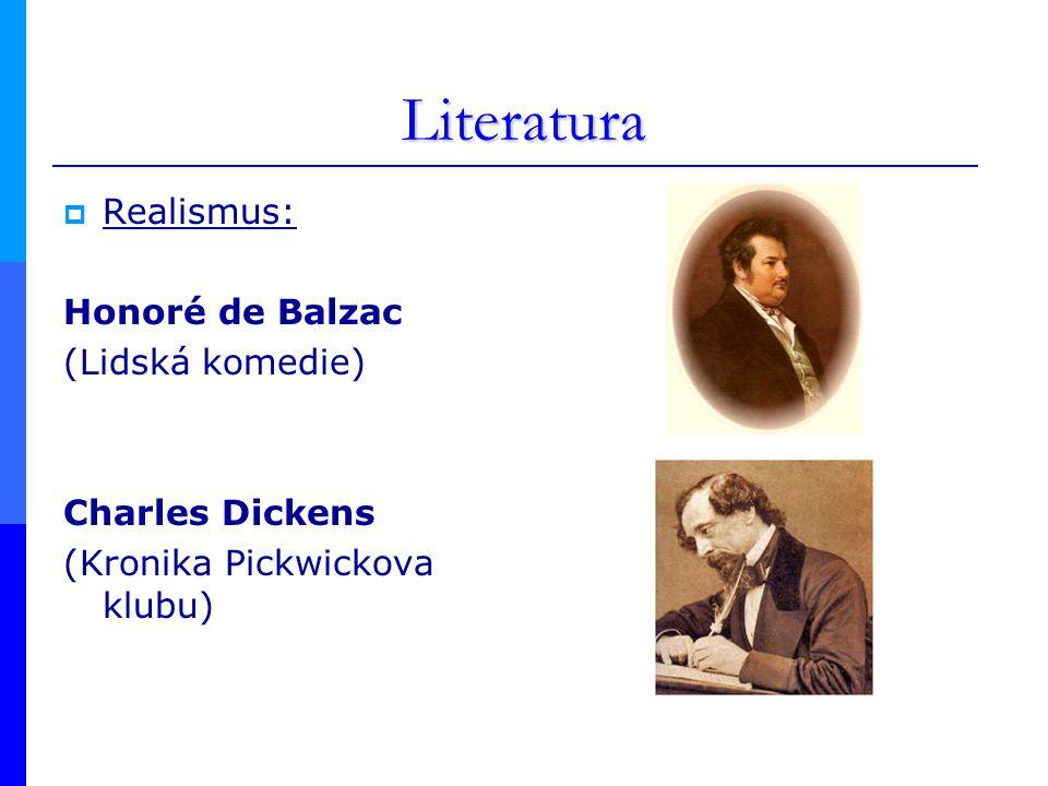 Literatura  Realismus: Honoré de Balzac (Lidská komedie) Charles Dickens (Kronika Pickwickova klubu)