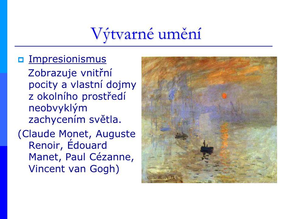 Výtvarné umění  Impresionismus Zobrazuje vnitřní pocity a vlastní dojmy z okolního prostředí neobvyklým zachycením světla.