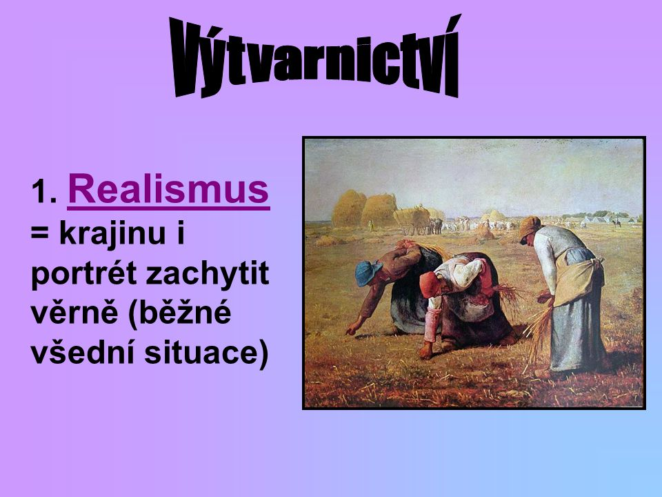 1. Realismus = krajinu i portrét zachytit věrně (běžné všední situace)