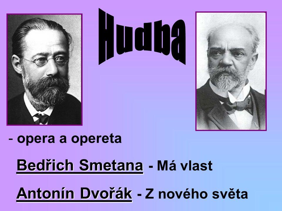 - opera a opereta Bedřich Smetana Bedřich Smetana - Má vlast Antonín Dvořák Antonín Dvořák - Z nového světa