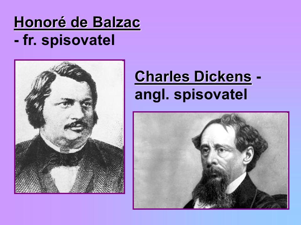 Honoré de Balzac Honoré de Balzac - fr. spisovatel Charles Dickens Charles Dickens - angl. spisovatel