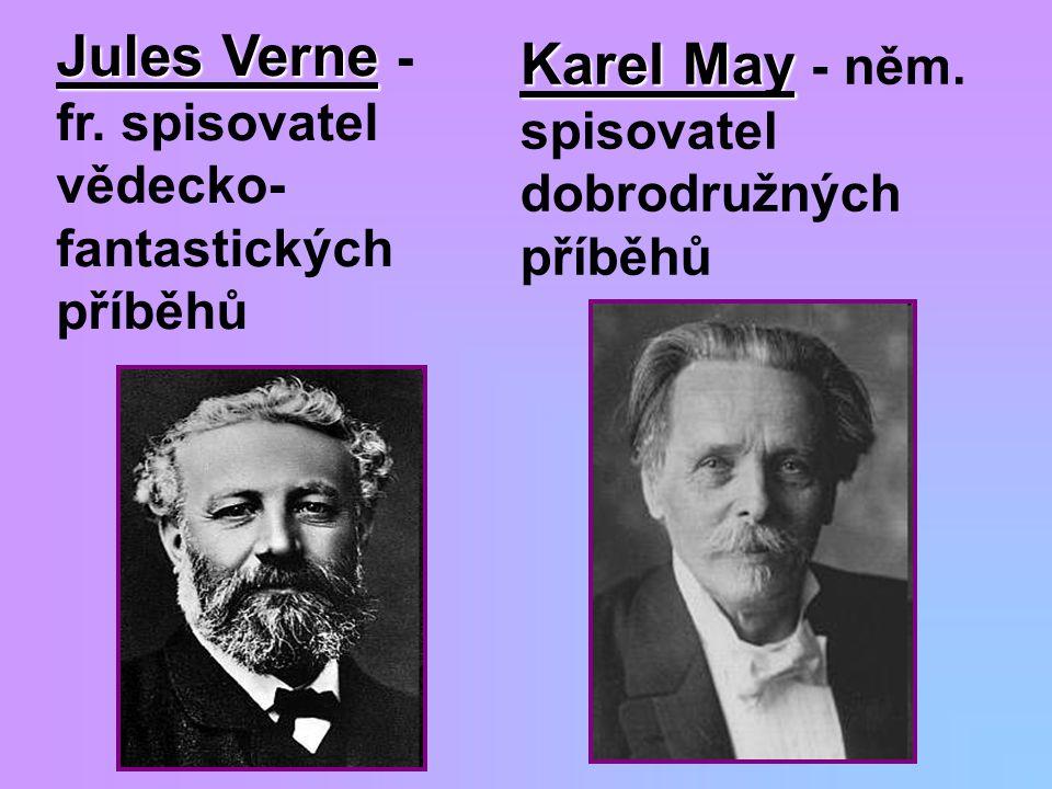 Jules Verne Jules Verne - fr. spisovatel vědecko- fantastických příběhů Karel May Karel May - něm. spisovatel dobrodružných příběhů