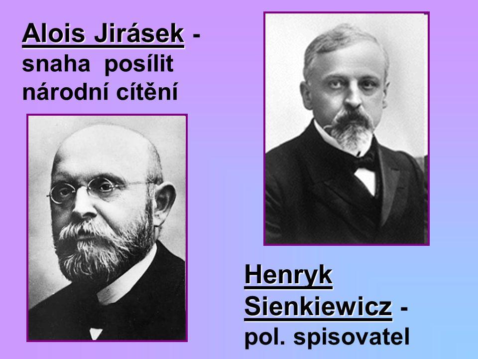 Alois Jirásek Alois Jirásek - snaha posílit národní cítění Henryk Sienkiewicz Henryk Sienkiewicz - pol. spisovatel