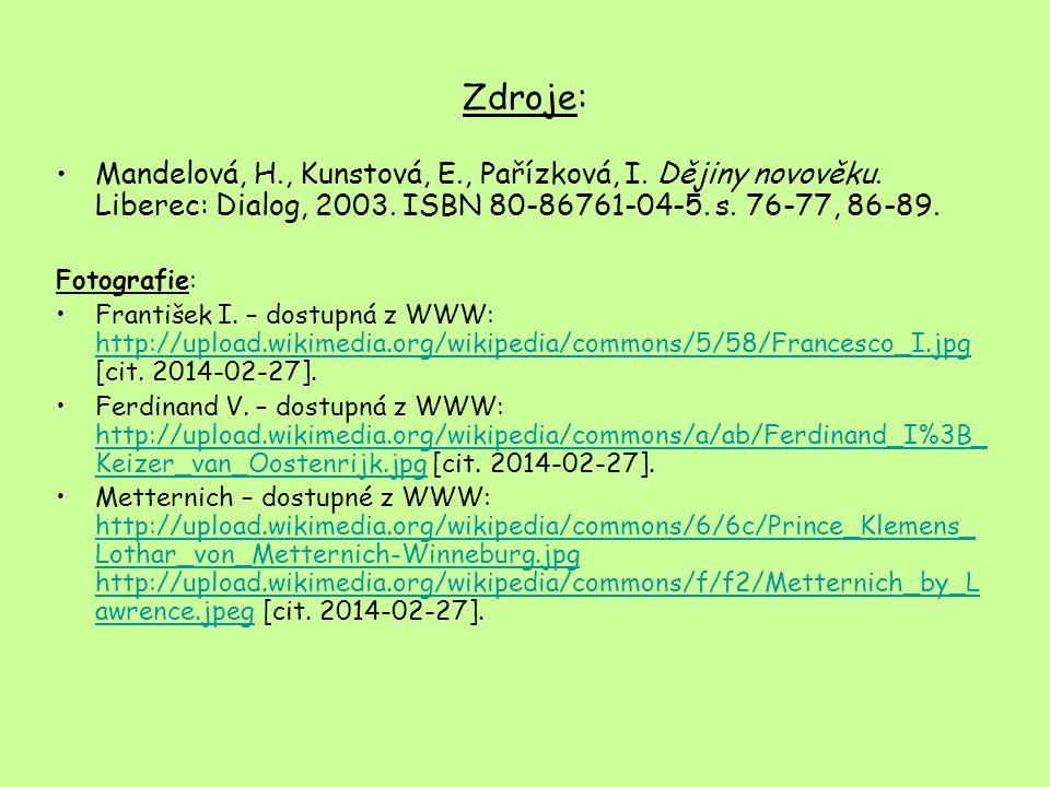 Zdroje: Mandelová, H., Kunstová, E., Pařízková, I. Dějiny novověku. Liberec: Dialog, 2003. ISBN 80-86761-04-5. s. 76-77, 86-89. Fotografie: František