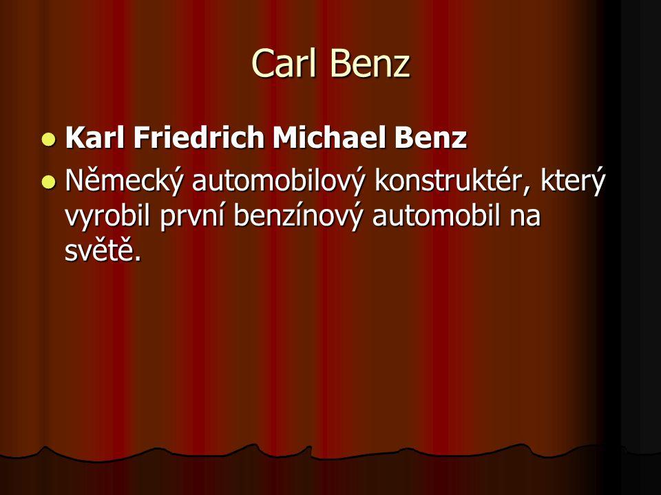 Carl Benz Karl Friedrich Michael Benz Karl Friedrich Michael Benz Německý automobilový konstruktér, který vyrobil první benzínový automobil na světě.