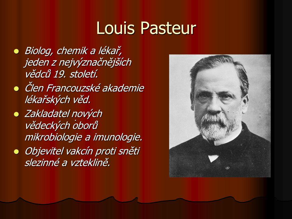 Louis Pasteur Biolog, chemik a lékař, jeden z nejvýznačnějších vědců 19.