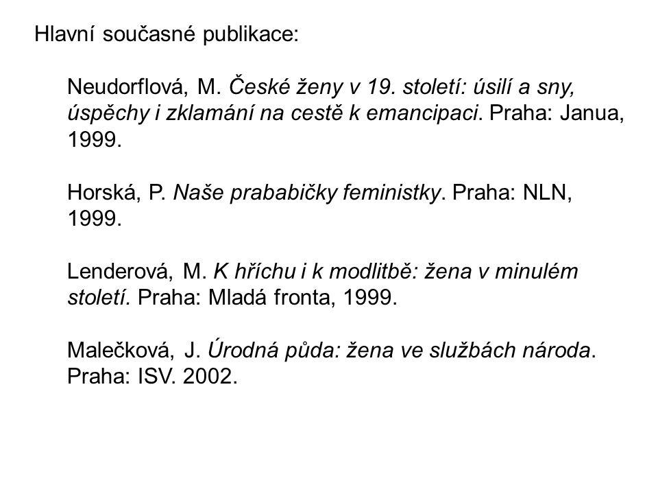 Hlavní současné publikace: Neudorflová, M. České ženy v 19. století: úsilí a sny, úspěchy i zklamání na cestě k emancipaci. Praha: Janua, 1999. Horská