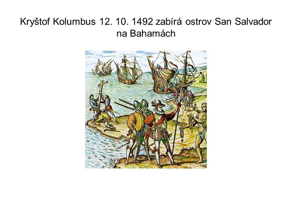 Kryštof Kolumbus 12. 10. 1492 zabírá ostrov San Salvador na Bahamách