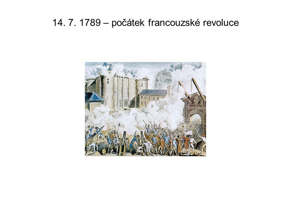 14. 7. 1789 – počátek francouzské revoluce