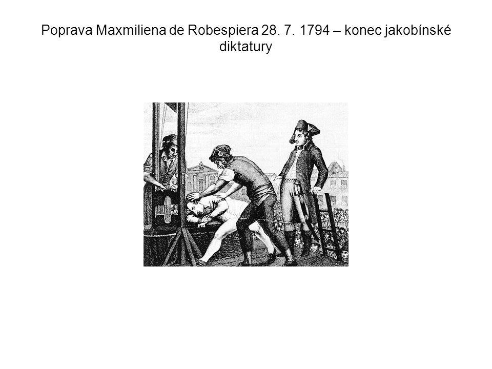 Poprava Maxmiliena de Robespiera 28. 7. 1794 – konec jakobínské diktatury