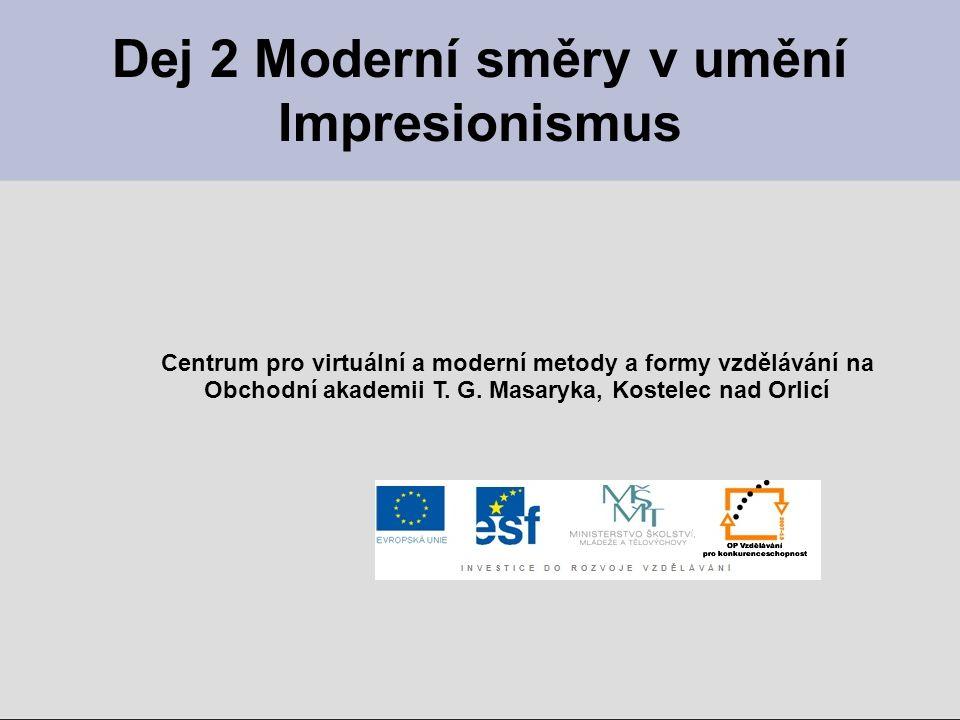 Dej 2 Moderní směry v umění Impresionismus Centrum pro virtuální a moderní metody a formy vzdělávání na Obchodní akademii T. G. Masaryka, Kostelec nad