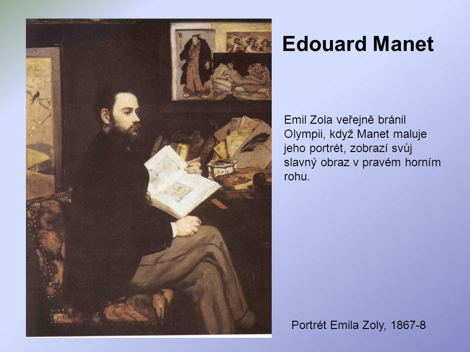 Portrét Emila Zoly, 1867-8 Emil Zola veřejně bránil Olympii, když Manet maluje jeho portrét, zobrazí svůj slavný obraz v pravém horním rohu. Edouard M