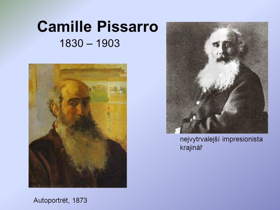 Camille Pissarro 1830 – 1903 nejvytrvalejší impresionista krajinář Autoportrét, 1873