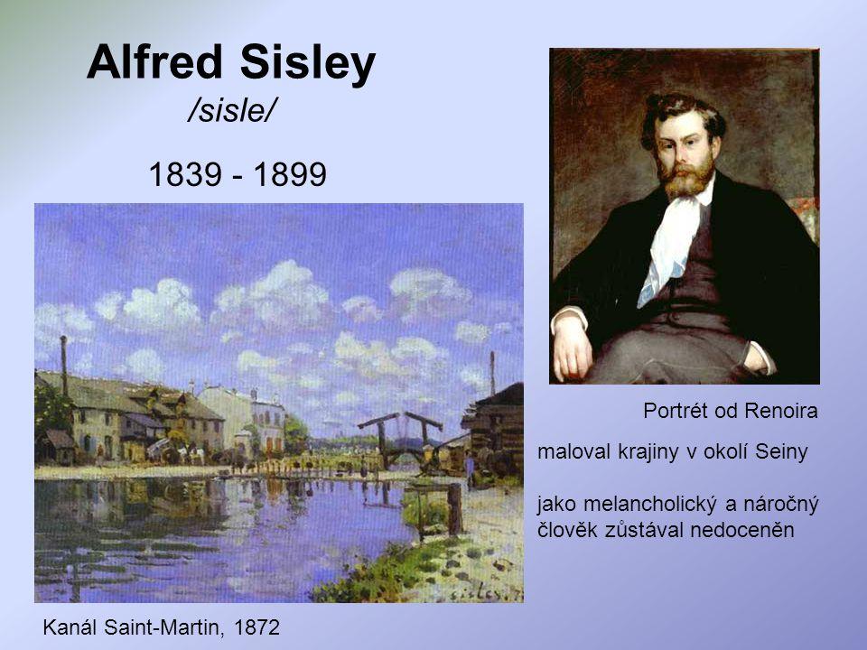 Alfred Sisley /sisle/ 1839 - 1899 maloval krajiny v okolí Seiny jako melancholický a náročný člověk zůstával nedoceněn Kanál Saint-Martin, 1872 Portré