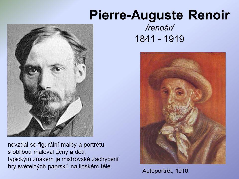 Pierre-Auguste Renoir /renoár/ 1841 - 1919 Autoportrét, 1910 nevzdal se figurální malby a portrétu, s oblibou maloval ženy a děti, typickým znakem je
