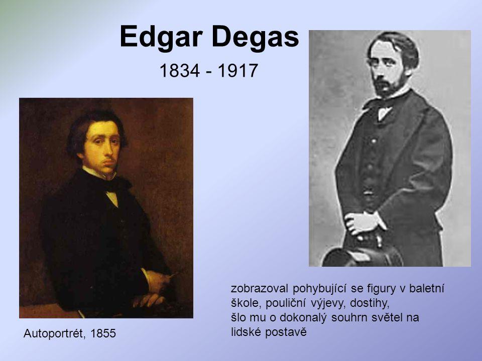 Edgar Degas 1834 - 1917 Autoportrét, 1855 zobrazoval pohybující se figury v baletní škole, pouliční výjevy, dostihy, šlo mu o dokonalý souhrn světel n