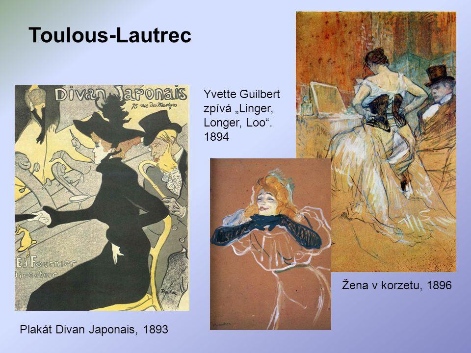 """Plakát Divan Japonais, 1893 Žena v korzetu, 1896 Yvette Guilbert zpívá """"Linger, Longer, Loo"""". 1894"""