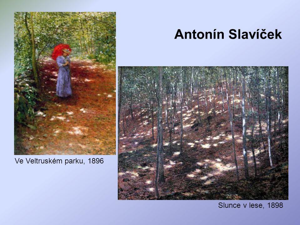 Antonín Slavíček Ve Veltruském parku, 1896 Slunce v lese, 1898
