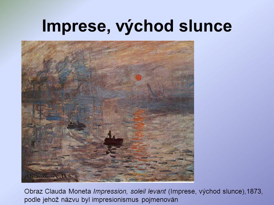 Imprese, východ slunce Obraz Clauda Moneta Impression, soleil levant (Imprese, východ slunce),1873, podle jehož názvu byl impresionismus pojmenován