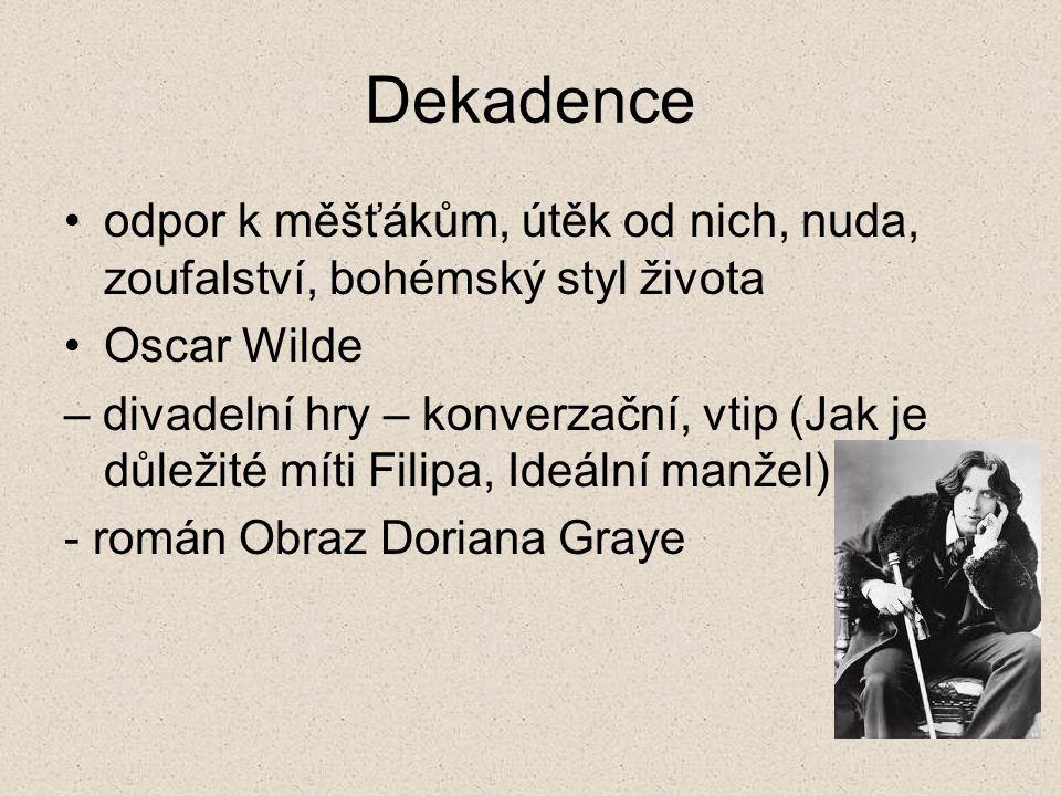 Dekadence odpor k měšťákům, útěk od nich, nuda, zoufalství, bohémský styl života Oscar Wilde – divadelní hry – konverzační, vtip (Jak je důležité míti