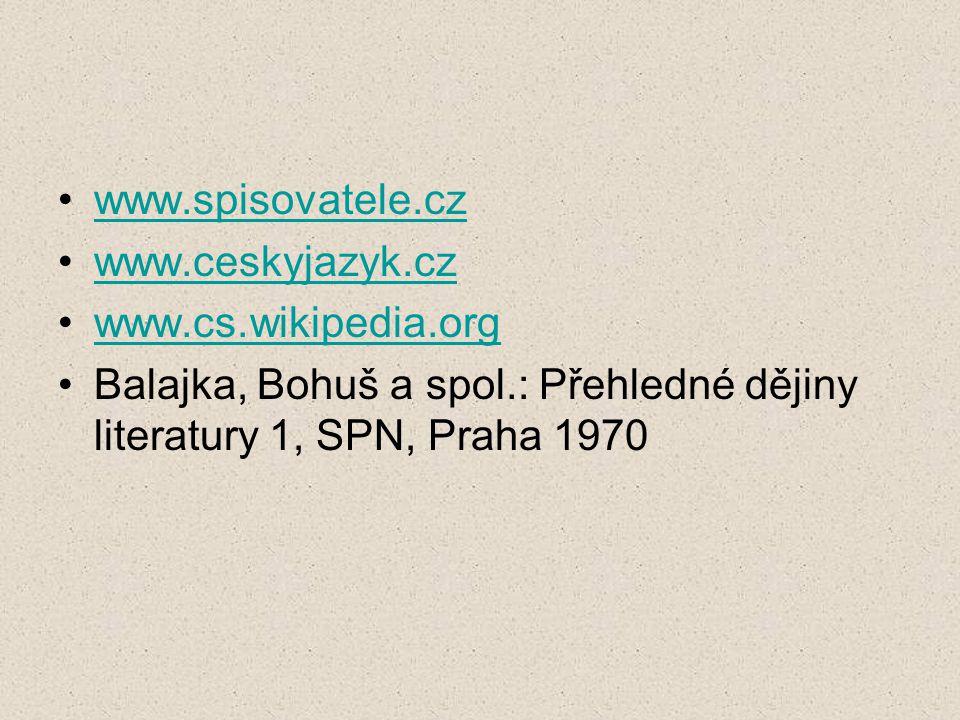 www.spisovatele.cz www.ceskyjazyk.cz www.cs.wikipedia.org Balajka, Bohuš a spol.: Přehledné dějiny literatury 1, SPN, Praha 1970