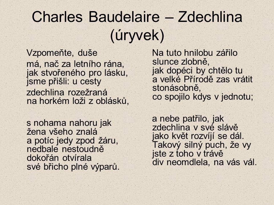 Charles Baudelaire – Zdechlina (úryvek) Vzpomeňte, duše má, nač za letního rána, jak stvořeného pro lásku, jsme přišli: u cesty zdechlina rozežraná na