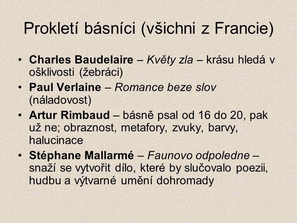Prokletí básníci (všichni z Francie) Charles Baudelaire – Květy zla – krásu hledá v ošklivosti (žebráci) Paul Verlaine – Romance beze slov (náladovost
