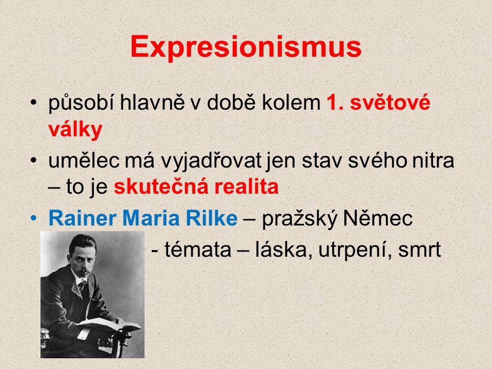 Expresionismus působí hlavně v době kolem 1. světové války umělec má vyjadřovat jen stav svého nitra – to je skutečná realita Rainer Maria Rilke – pra