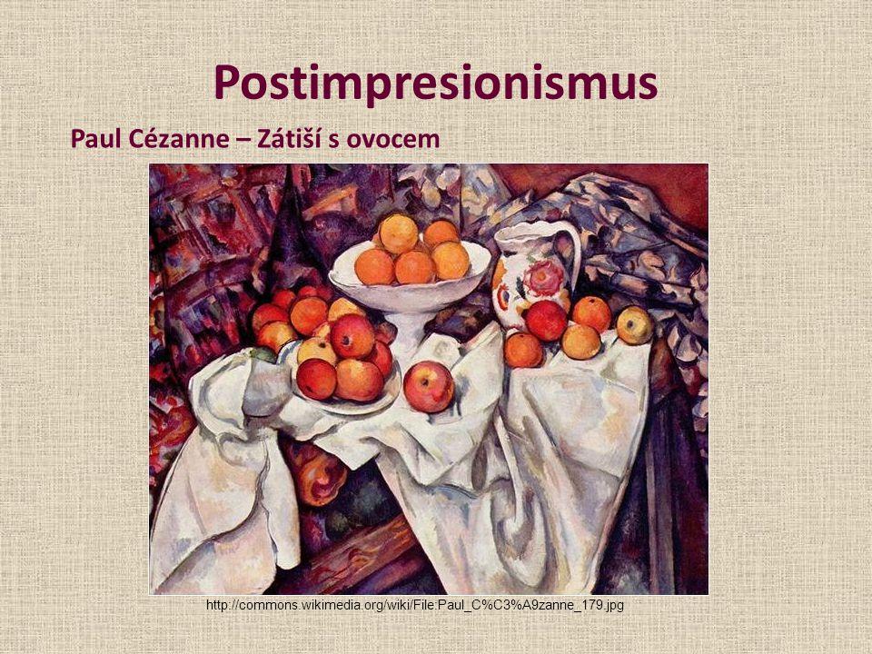 Postimpresionismus Paul Cézanne – Zátiší s ovocem http://commons.wikimedia.org/wiki/File:Paul_C%C3%A9zanne_179.jpg