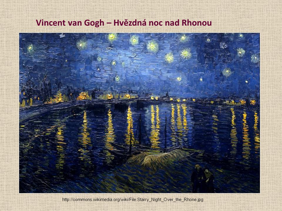 Vincent van Gogh – Hvězdná noc nad Rhonou http://commons.wikimedia.org/wiki/File:Starry_Night_Over_the_Rhone.jpg
