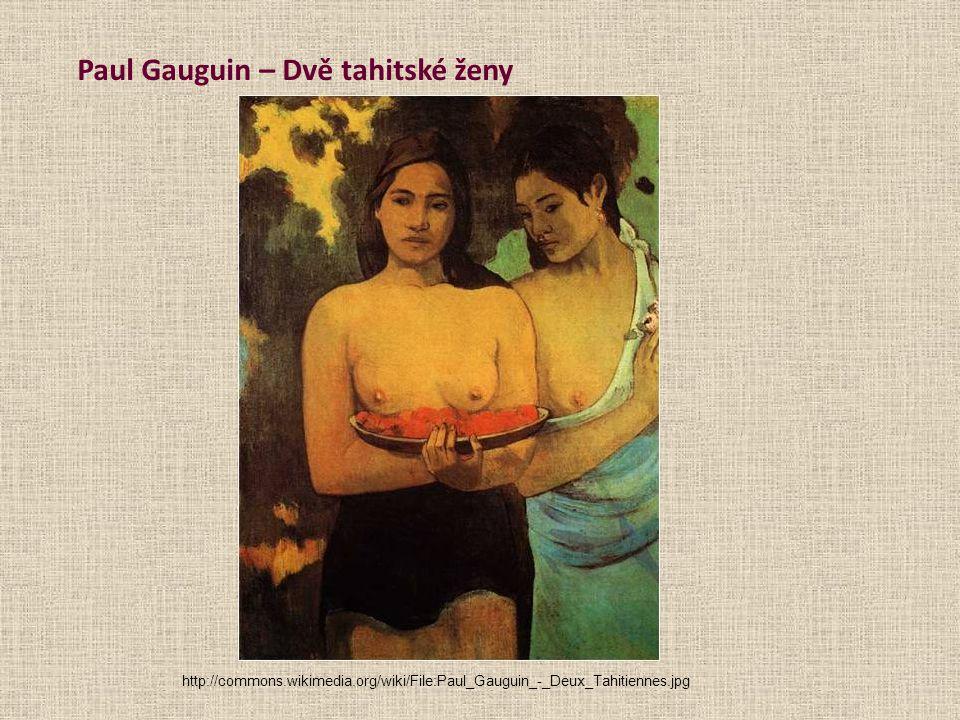 Paul Gauguin – Dvě tahitské ženy http://commons.wikimedia.org/wiki/File:Paul_Gauguin_-_Deux_Tahitiennes.jpg