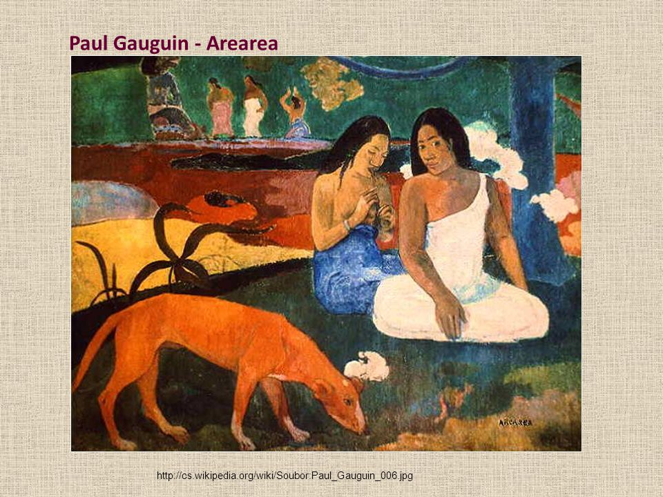 Paul Gauguin - Arearea http://cs.wikipedia.org/wiki/Soubor:Paul_Gauguin_006.jpg
