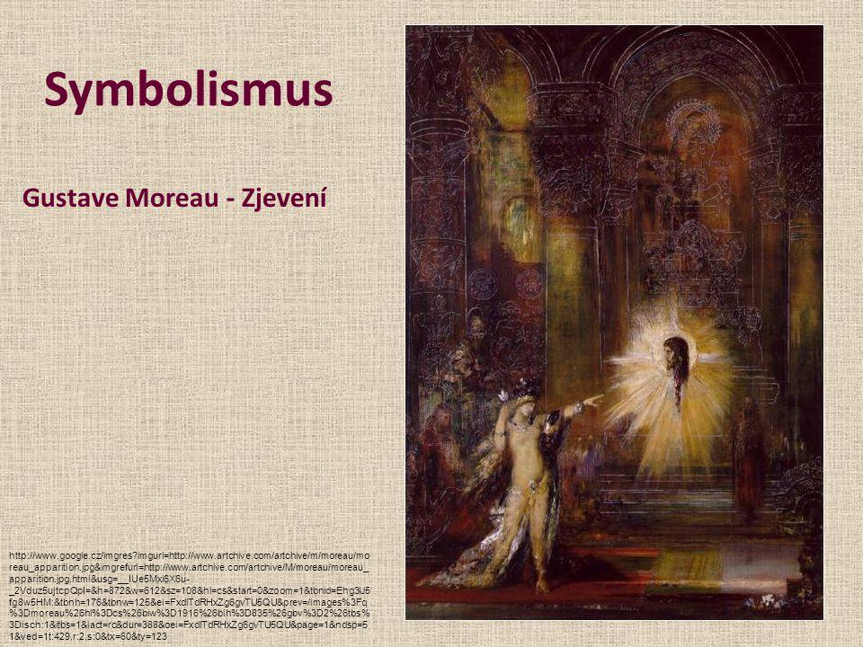 Symbolismus Gustave Moreau - Zjevení http://www.google.cz/imgres?imgurl=http://www.artchive.com/artchive/m/moreau/mo reau_apparition.jpg&imgrefurl=htt